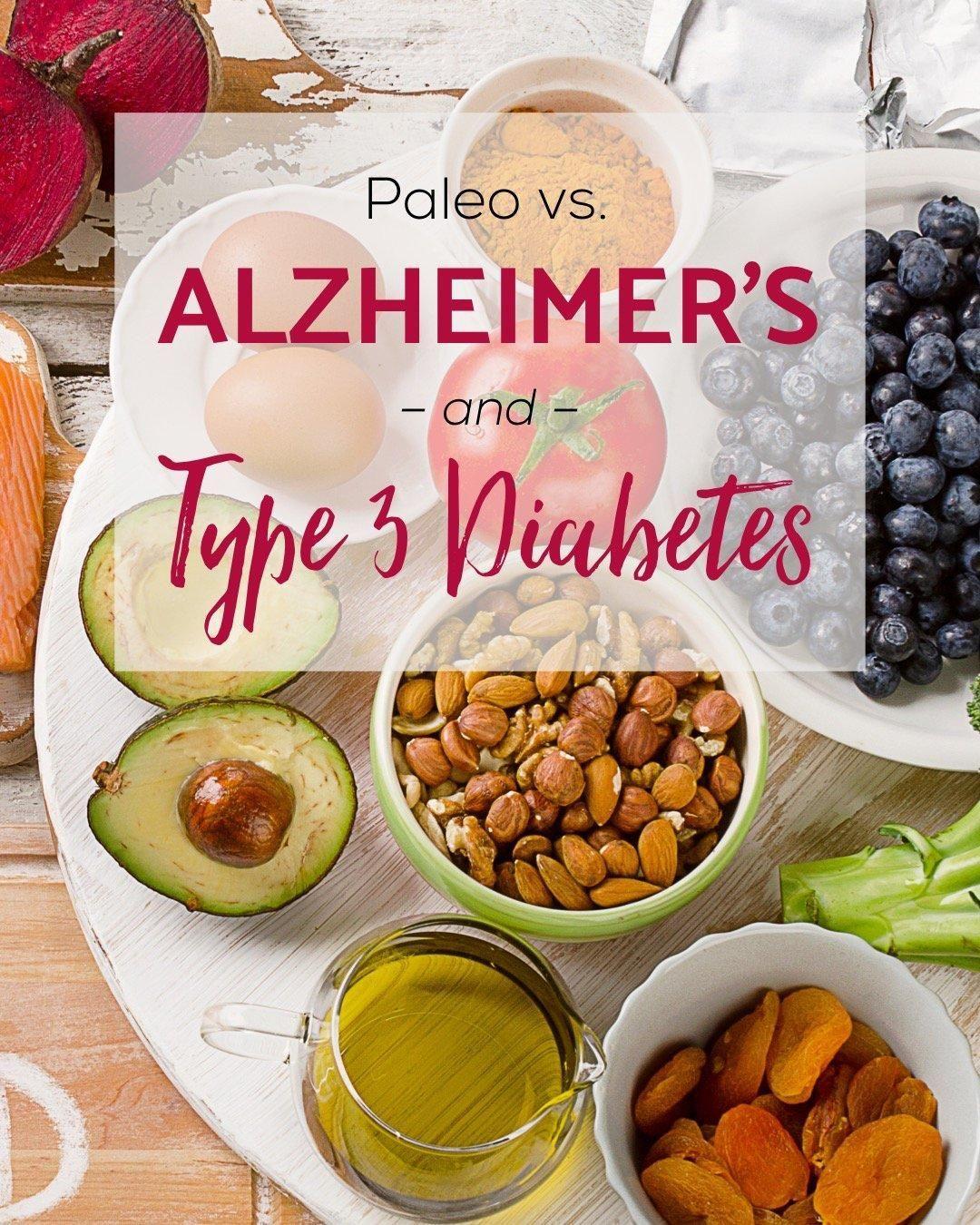Paleo vs. Alzheimer's & Type 3 Diabetes