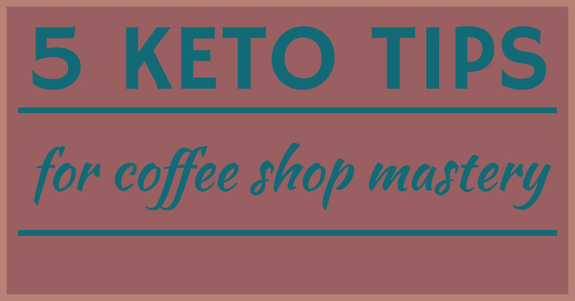 5 Keto Tips For Coffee Shop Mastery