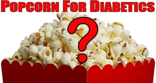 Diabetes And Popcorn: Can Diabetics Eat Popcorn?