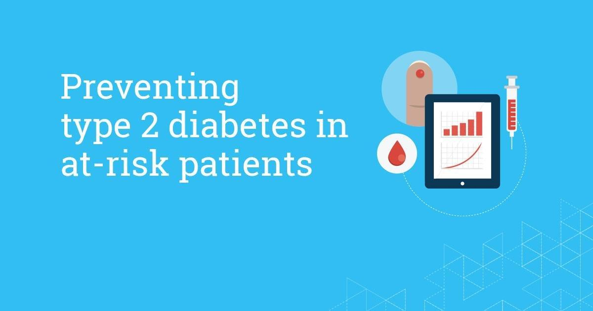 Preventing Type 2 Diabetes In At-risk Patients