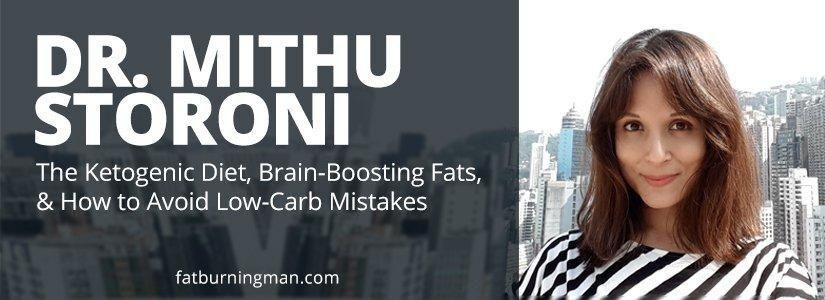 Dr. Mithu Storoni: The Ketogenic Diet, Brain-boosting Fats, & How To Avoid Low-carb Mistakes