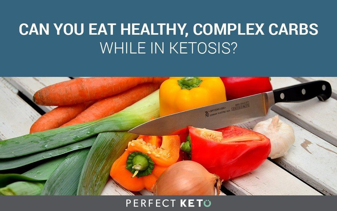 Can You Eat Healthy, Complex Carbs While In Ketosis?