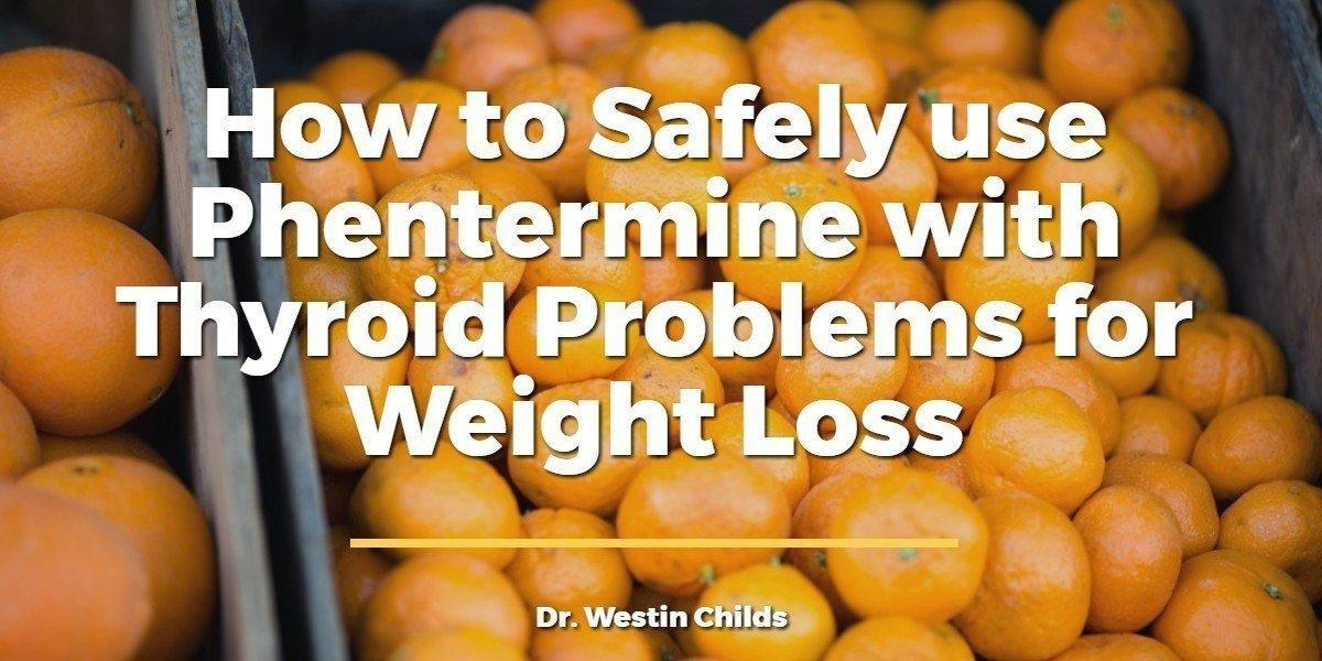 How To Safely Use Phentermine With Thyroid Problems For Weight Loss