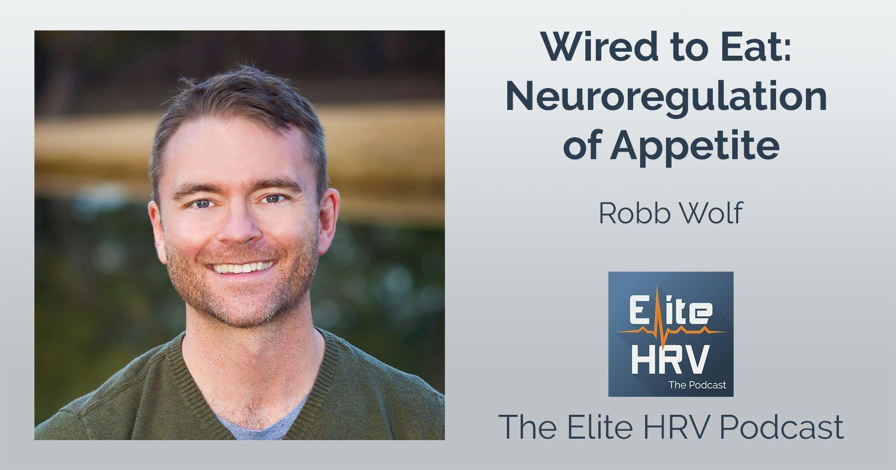 Wired To Eat: Neuroregulation Of Appetite With Robb Wolf
