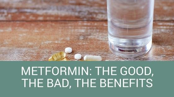 Metformin: The Good, The Bad, The Benefits