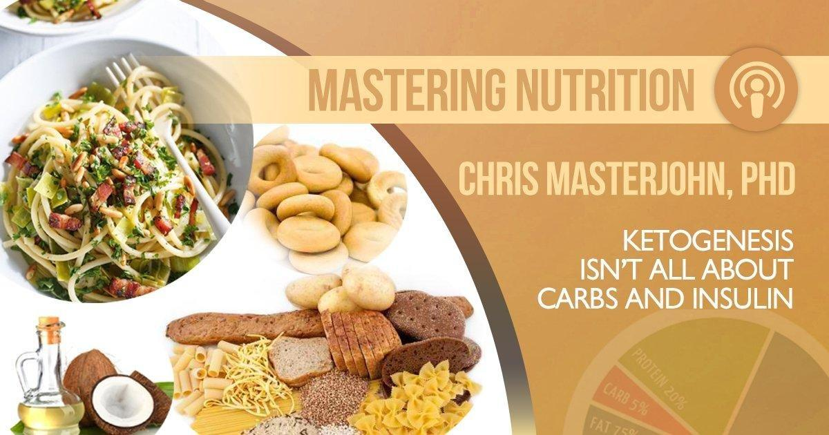 Mastering Nutrition Episode 22: Ketogenesis Isn't All About Carbs And Insulin