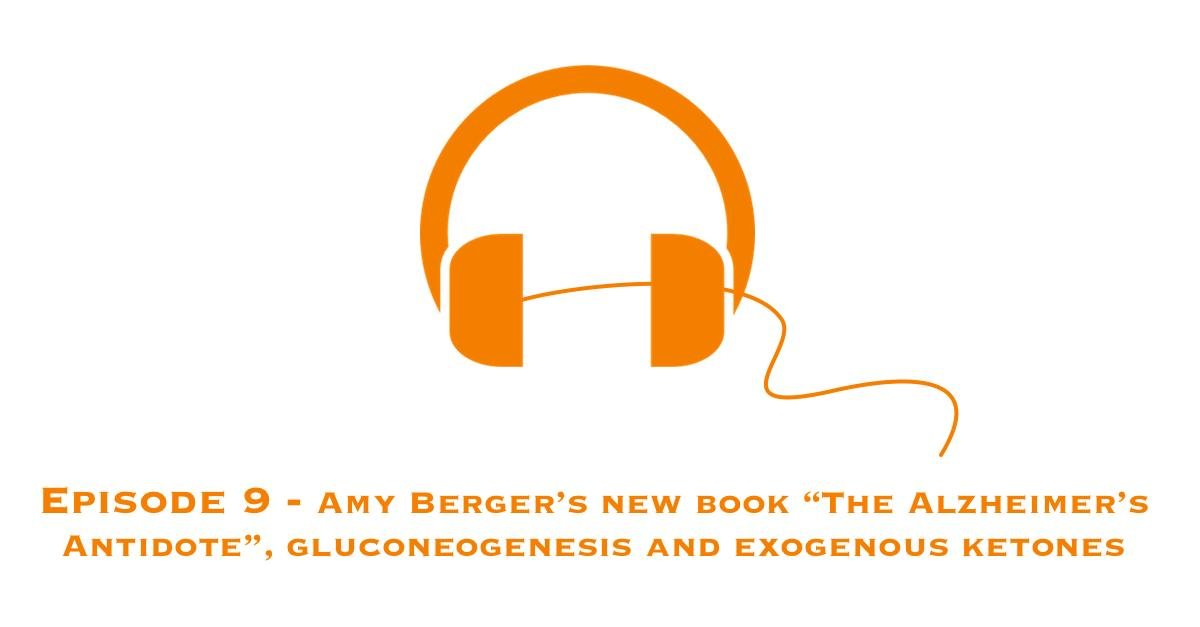 "Episode 9 – Amy Berger's New Book ""the Alzheimer's Antidote"", Gluconeogenesis And Exogenous Ketones"