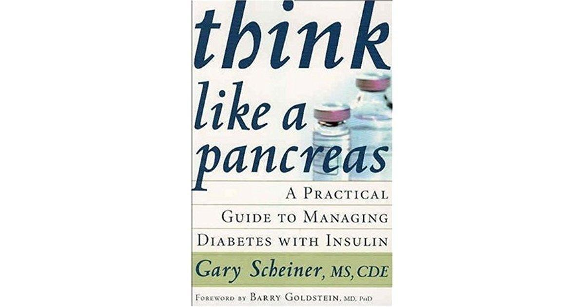 Think Like A Pancreas: A Practical Guide To Managing Diabetes With Insulin