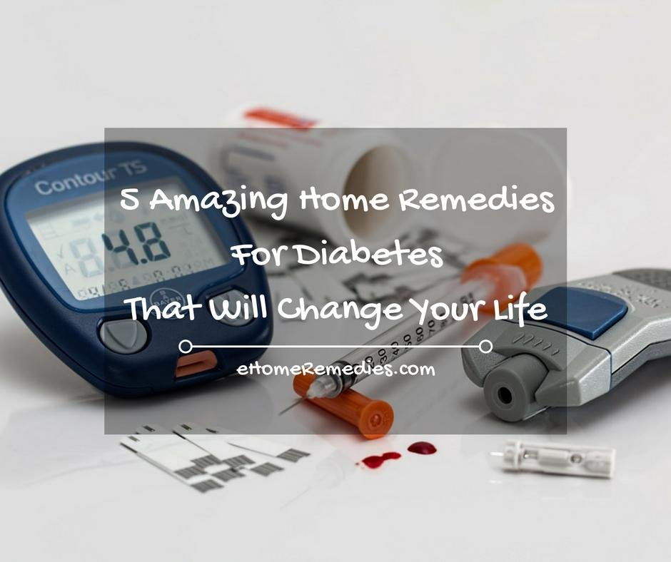 5 Amazing Home Remedies For Diabetes That Will Change Your Life