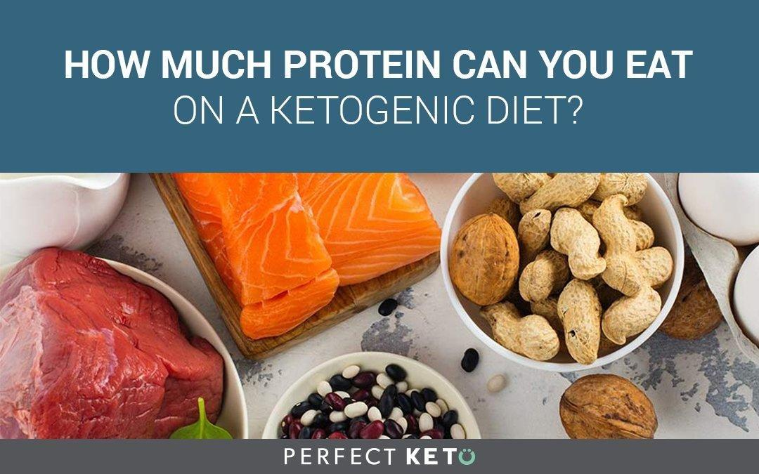 How Much Protein Can You Eat On A Ketogenic Diet?
