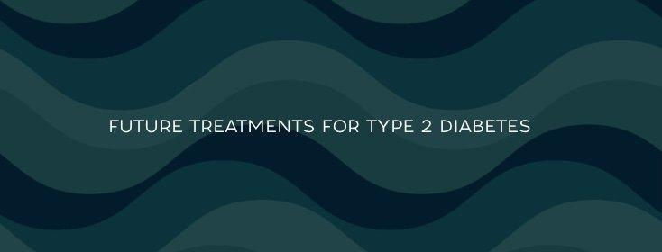 Future Treatment Options For Type 1 Diabetes