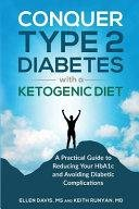 Conquer Type 2 Diabetes With A Ketogenic Diet: A Practical Guide For Reducing Your Diabetic Medication And Insulin Costs
