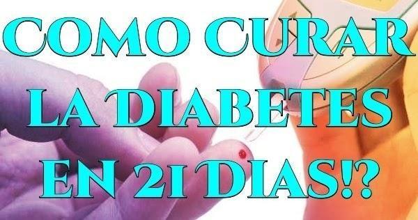 Como Curar La Diabetes En 21 Dias.