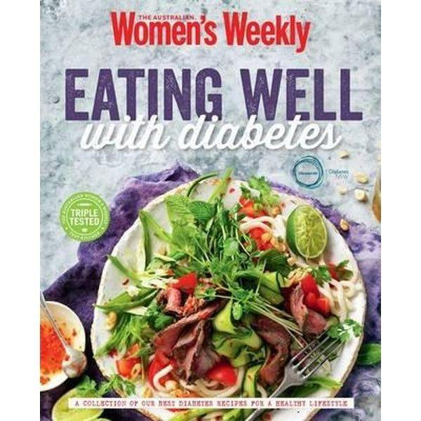 Booktopia - Eating Well With Diabetes By Australian Women's Weekly Weekly, 9781742456218. Buy This Book Online.
