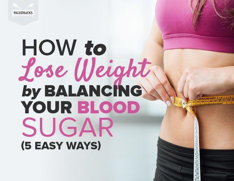 How To Lose Weight By Balancing Your Blood Sugar (5 Easy Ways)