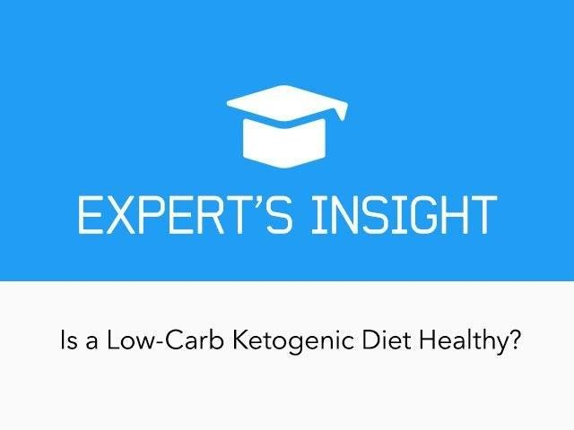 Expert's Insight: Is A Very Low-carb Ketogenic Diet Healthy?