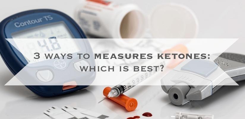 3 Ways To Measures Ketones: Which Is Best?