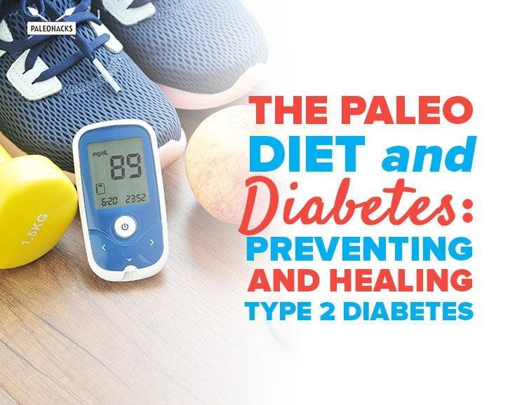 The Paleo Diet and Diabetes: Preventing and Healing Type 2 Diabetes