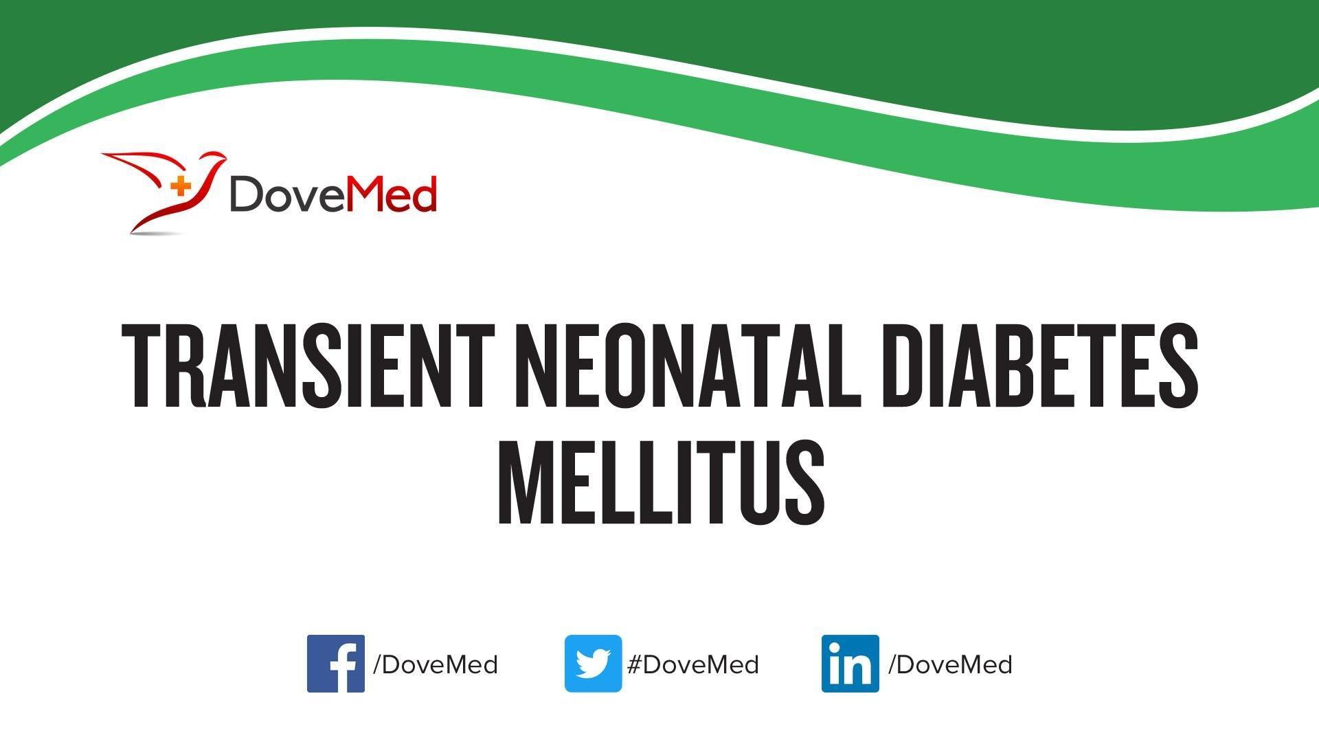 Transient Neonatal Diabetes Mellitus