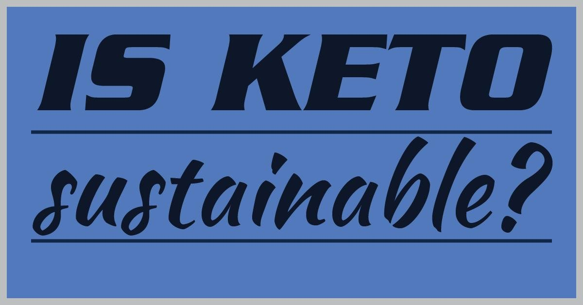 Is Keto Sustainable?