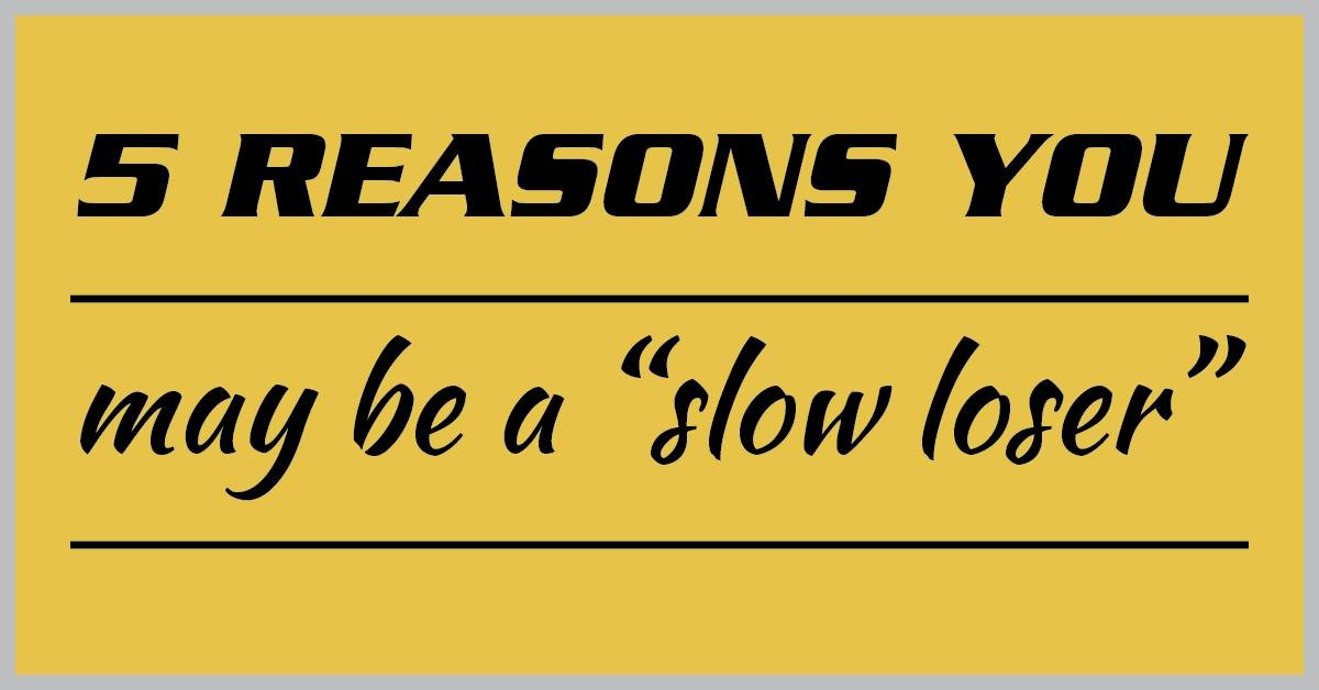 "5 Reasons You May Be A ""slow Loser"""