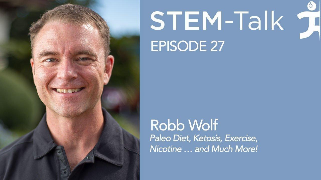 Episode 27: Robb Wolf Discusses The Paleo Diet, Ketosis, Exercise, Nicotine … And Much More!