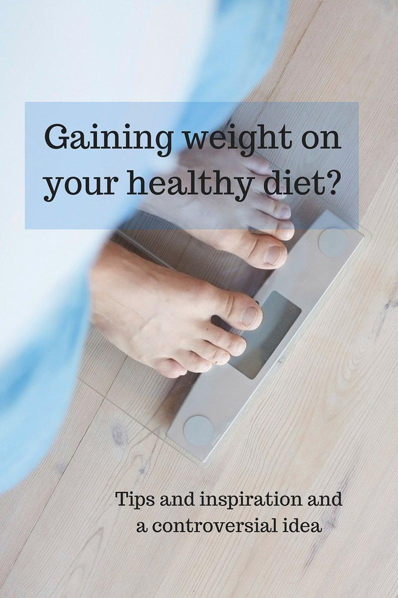 Gaining Weight On Your Healthy Diet?